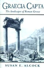 Graecia Capta : The Landscapes of Roman Greece - Susan E. Alcock