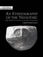 An Ethnography of the Neolithic : Early Prehistoric Societies in Southern Scandinavia - Christopher Tilley