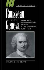 Rousseau and Geneva : From the 'First Discourse' to 'The Social Contract', 1749-1762 - Helena Rosenblatt