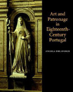 Art and Patronage in Eighteenth-Century Portugal : Making Art Work - Angela Delaforce