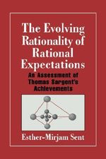 The Evolving Rationality of Rational Expectations : An Assessment of Thomas Sargent's Achievements - Esther-Mirjam Sent