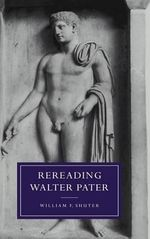 Rereading Walter Pater - William F. Shuter