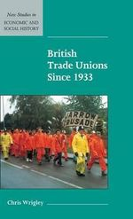British Trade Unions since 1933 : New Studies in Economic and Social History - Chris Wrigley