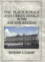 The Place Royale and Urban Design in the Ancien Regime - Richard Louis Cleary