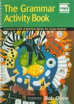 The Grammar Activity Book : A Resource Book of Grammar Games for Young Students - Bob Obee