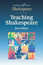 Teaching Shakespeare : A Handbook for Teachers - Rex Gibson