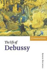 The Life of Debussy : Musical Lives - Roger Nichols