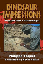Dinosaur Impressions : Postcards from a Paleontologist - Philippe Taquet