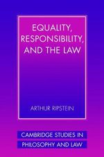 Equality, Responsibility, and the Law : Hamburg Studies on Maritime Affairs - Arthur Ripstein