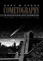 Cometography: Volume 1, Ancient-1799: Ancient, 1799 v. 1 : A Catalog of Comets - Gary W. Kronk
