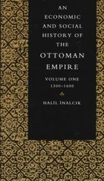 An Economic and Social History of the Ottoman Empire, 1300-1914 : Economic & Social History of the Ottoman Empire - Halil Inalcik