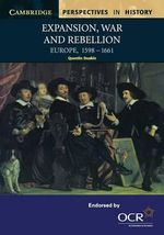 Expansion, War and Rebellion : Europe 1598-1661 - Quentin Deakin
