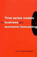 Time Series Models for Business and Economic Forecasting : Concepts and Techniques - Philip Hans Franses
