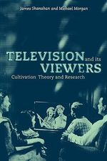 Television and its Viewers : Cultivation Theory and Research - James Shanahan