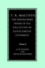 T.R. Malthus: Essays, Sermons and Other Papers v.2 : The Unpublished Papers in the Collection of Kanto Gakuen University - T. R. Malthus