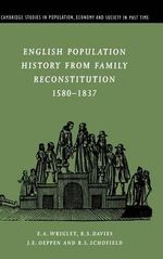 English Population History from Family Reconstitution 1580-1837 - E. A. Wrigley