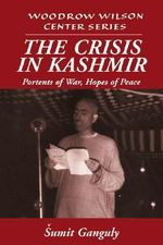 The Crisis in Kashmir : Portents of War, Hopes of Peace - Sumit Ganguly