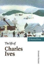 The Life of Charles Ives : Musical Lives - Stuart Feder
