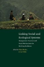 Linking Social and Ecological Systems : Management Practices and Social Mechanisms for Building Resilience
