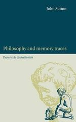 Philosophy and Memory Traces : Descartes to Connectionism - John Sutton
