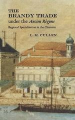The Brandy Trade Under the Ancien Regime : Regional Specialisation in the Charente - Louis M. Cullen
