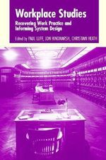 Workplace Studies : Recovering Work Practice and Informing System Design