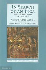 In Search of the Incas : Identity and Utopia Since the Spanish Conquest - Alberto Flores Galindo