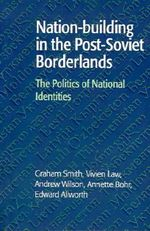 Nation-building in the Post-Soviet Borderlands : The Politics of National Identities - Graham Smith