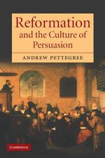 Reformation and the Culture of Persuasion - Andrew Pettegree