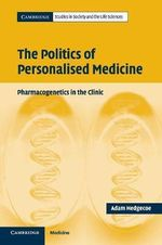 The Politics of Personalised Medicine : Pharmacogenetics in the Clinic - Adam Hedgecoe