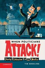 When Politicians Attack : Party Cohesion in the Media - Tim J. Groeling