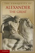 The Conquests of Alexander the Great : Key Conflicts of Classical Antiquity - Waldemar Heckel