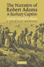 The Narrative of Robert Adams, A Barbary Captive : A Critical Edition - Robert Adams