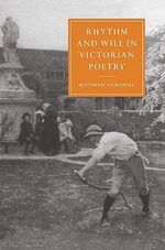 Rhythm and Will in Victorian Poetry : v. 2 - Matthew Campbell