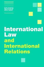 International Law and International Relations : Themes in International Relations - David Armstrong