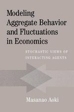 Modeling Aggregate Behavior and Fluctuations in Economics : Stochastic Views of Interacting Agents - Masanao Aoki