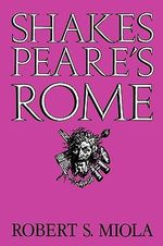 Shakespeare's Rome - Robert S. Miola