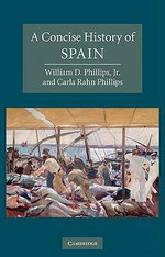 A Concise History of Spain : The Cambridge Concise Histories Series - William D. Phillips