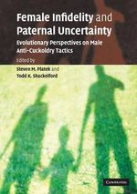 Female Infidelity and Paternal Uncertainty : Evolutionary Perspectives on Male Anti-cuckoldry Tactics
