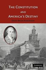 The Constitution and America's Destiny - David Brian Robertson