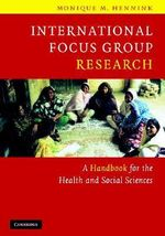 International Focus Group Research : A Handbook for the Health and Social Sciences - Monique M. Hennink