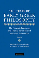 The Texts of Early Greek Philosophy : The Complete Fragments and Selected Testimonies of the Major Presocratics - Daniel W. Graham