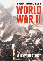 World War II : A New History - Evan Mawdsley