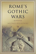 Rome's Gothic Wars : From the Third Century to Alaric - Michael Kulikowski