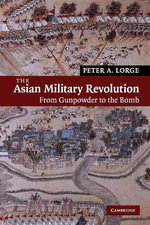 The Asian Military Revolution : From Gunpowder to the Bomb - Peter A. Lorge