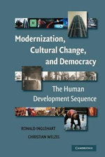 Modernization, Cultural Change, and Democracy : The Human Development Sequence - Ronald Inglehart