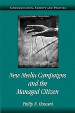 New Media Campaigns and the Managed Citizen - Philip N. Howard