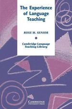 The Experience of Language Teaching : Cambridge Language Teaching Library - Rose M. Senior