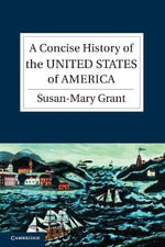 A Concise History of the United States of America : The Making of the American Nation - Susan-Mary Grant