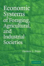 Economic Systems of Foraging, Agricultural, and Industrial Societies - Frederic L. Pryor